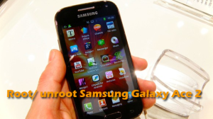 root unroot Samsung Galaxy Ace 2 easily OneClick on Gingerbread or ICS - Best Jelly Bean custom ROM