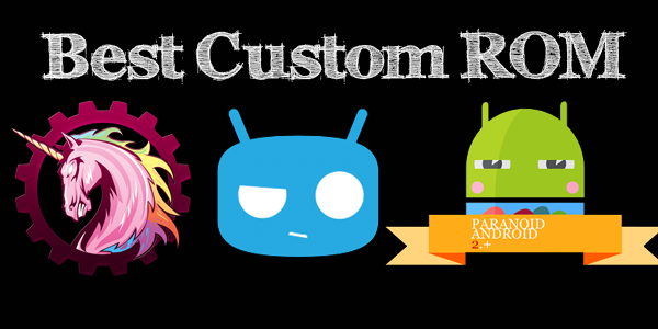Best Custom Rom For Android Phone And Tablet