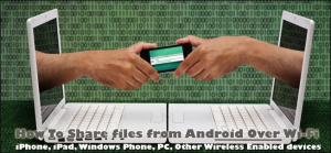 How To Share files from Android Over Wi-Fi- Send Files to iPhone- iPad- Windows Phone- PC- Other Wireless Enabled devices