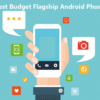 Best Budget Flagship Android Phone