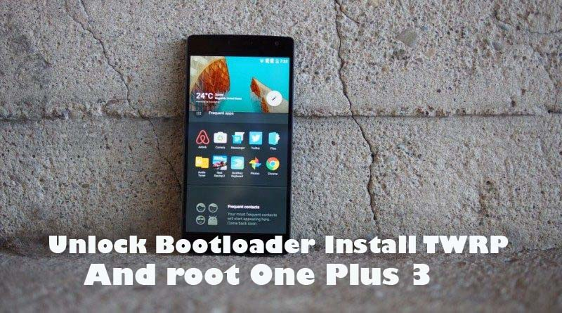 Install TWRP recovery and Root One Plus 3